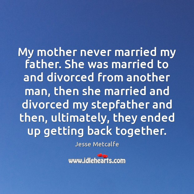 My mother never married my father. She was married to and divorced Image