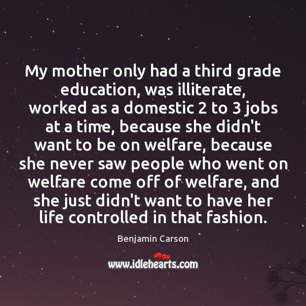 My mother only had a third grade education, was illiterate, worked as Image