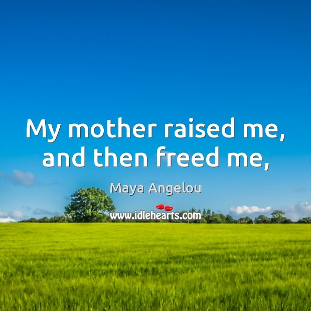 Image, My mother raised me, and then freed me,