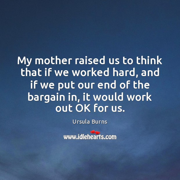 My mother raised us to think that if we worked hard, and Image