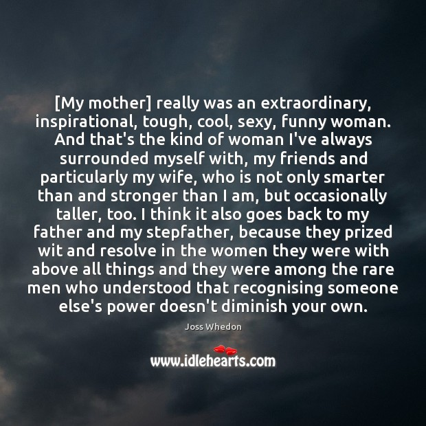 Image, [My mother] really was an extraordinary, inspirational, tough, cool, sexy, funny woman.