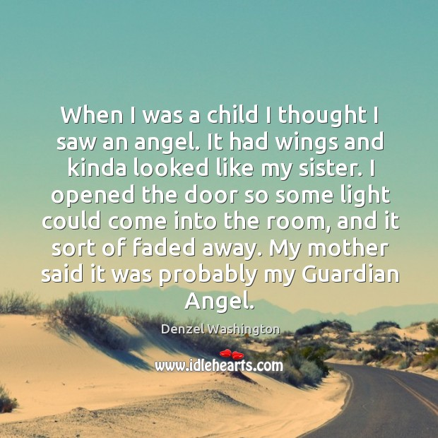 My mother said it was probably my guardian angel.