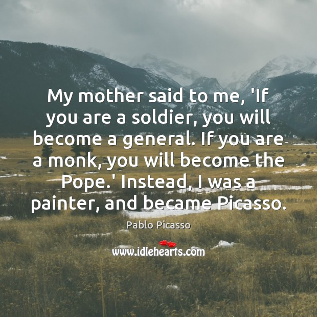 Image, My mother said to me, 'If you are a soldier, you will