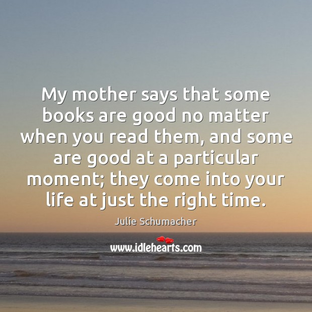 My mother says that some books are good no matter when you Books Quotes Image