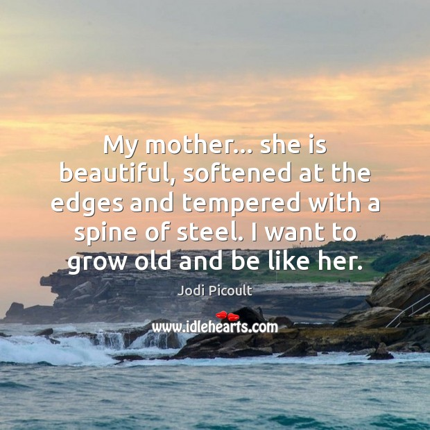 Image, My mother… she is beautiful, softened at the edges and tempered with