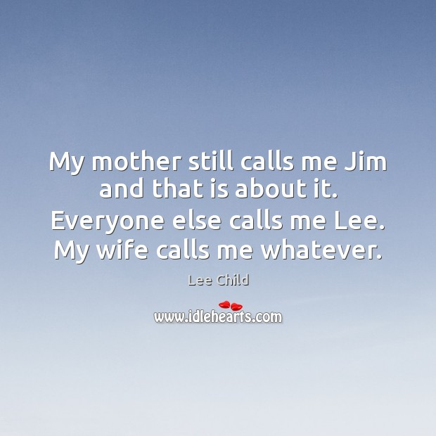 Image, My mother still calls me Jim and that is about it. Everyone