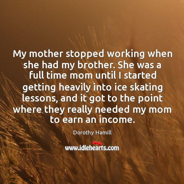 Image, My mother stopped working when she had my brother. She was a full time mom until