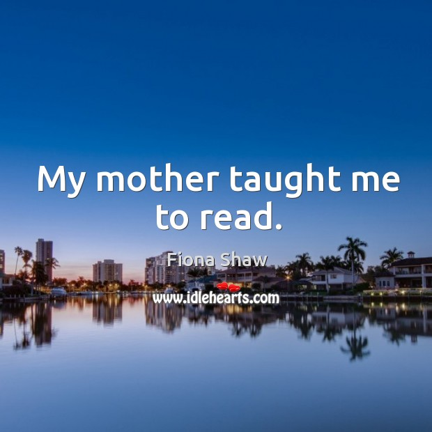 My mother taught me to read. Image