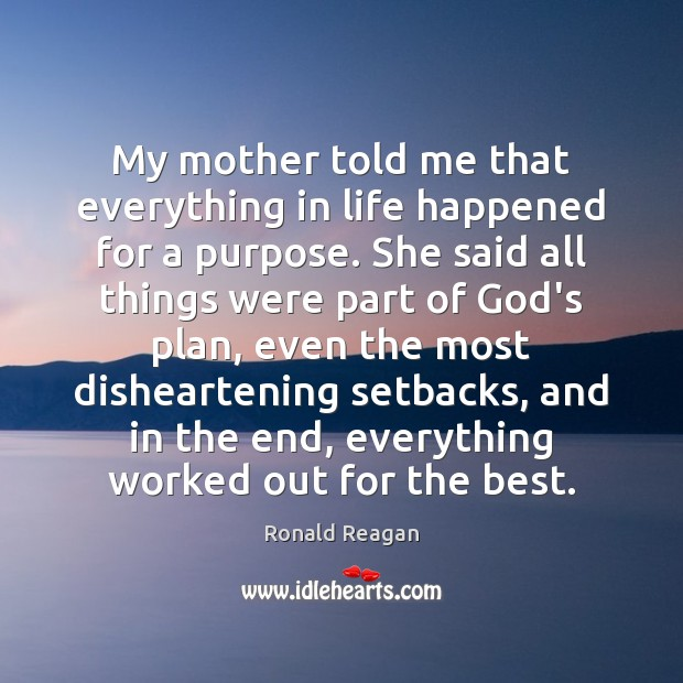 Image, My mother told me that everything in life happened for a purpose.