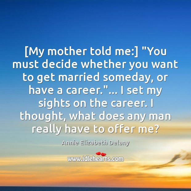 "Image, [My mother told me:] ""You must decide whether you want to get"