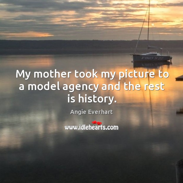 Image, My mother took my picture to a model agency and the rest is history.