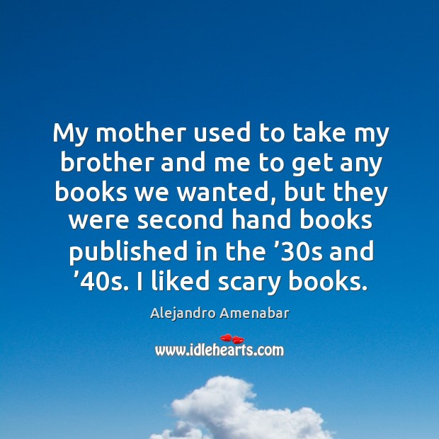 Image, My mother used to take my brother and me to get any books we wanted, but they were