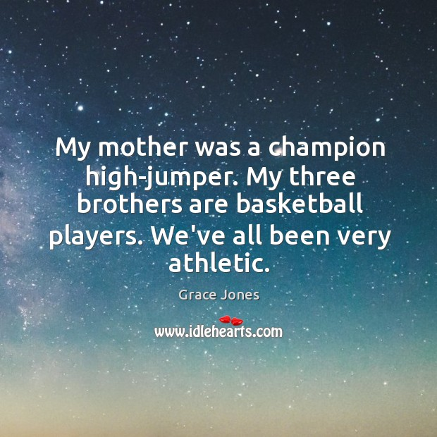 Image, My mother was a champion high-jumper. My three brothers are basketball players.