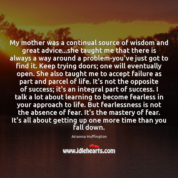 My mother was a continual source of wisdom and great advice…she Arianna Huffington Picture Quote