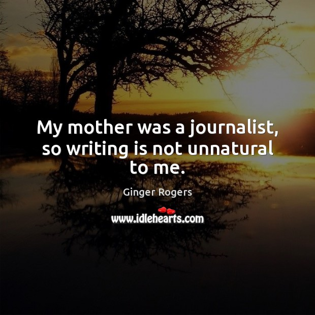 Image, My mother was a journalist, so writing is not unnatural to me.