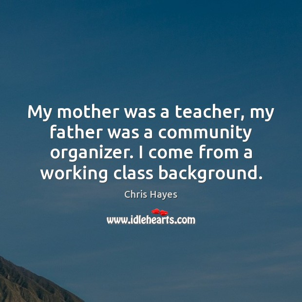 My mother was a teacher, my father was a community organizer. I Image