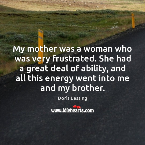 My mother was a woman who was very frustrated. She had a Doris Lessing Picture Quote