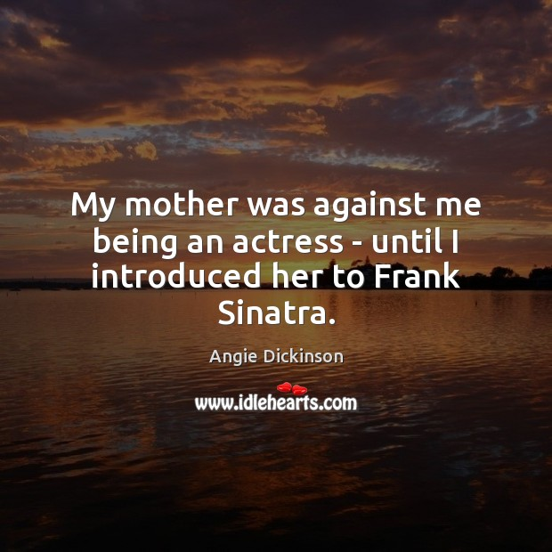 Image, My mother was against me being an actress – until I introduced her to Frank Sinatra.