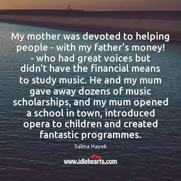 My mother was devoted to helping people – with my father's money! Salma Hayek Picture Quote