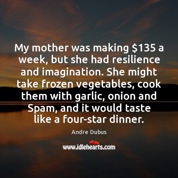 Image, My mother was making $135 a week, but she had resilience and imagination.