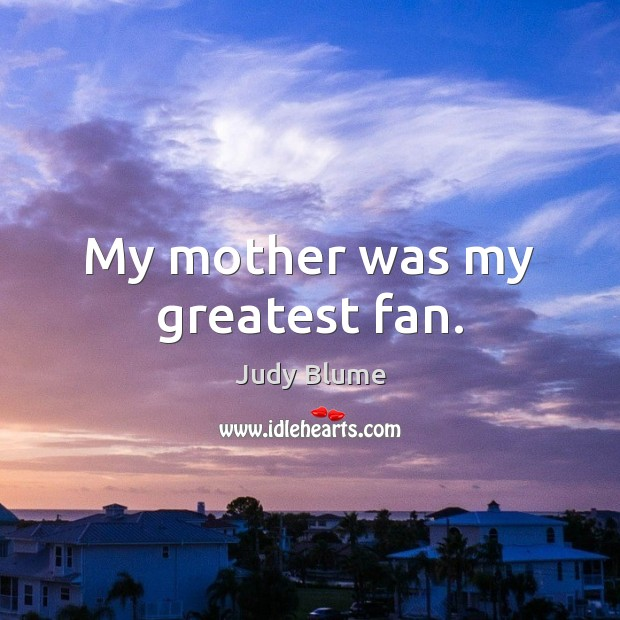 Image, My mother was my greatest fan.