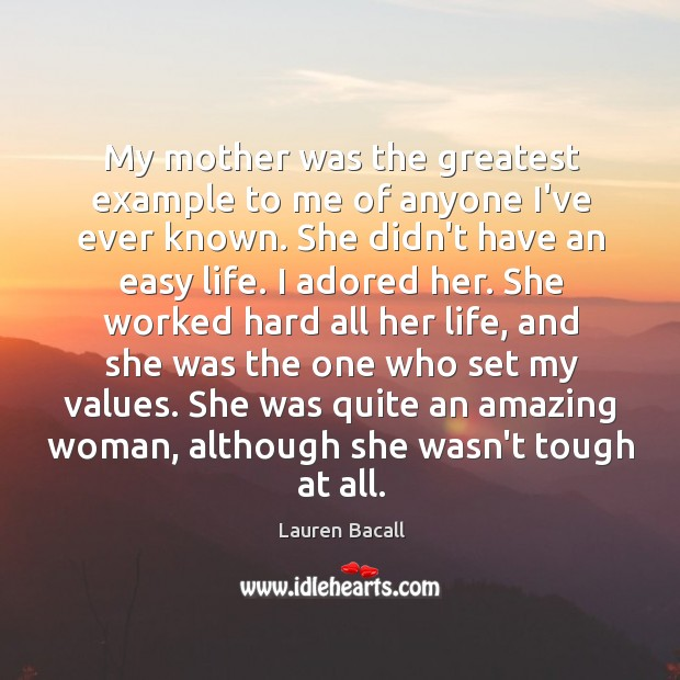 Image, My mother was the greatest example to me of anyone I've ever