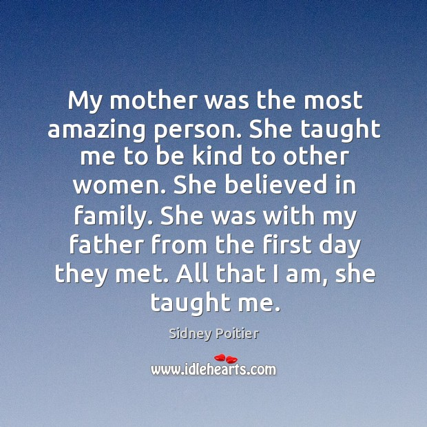 Image, My mother was the most amazing person. She taught me to be