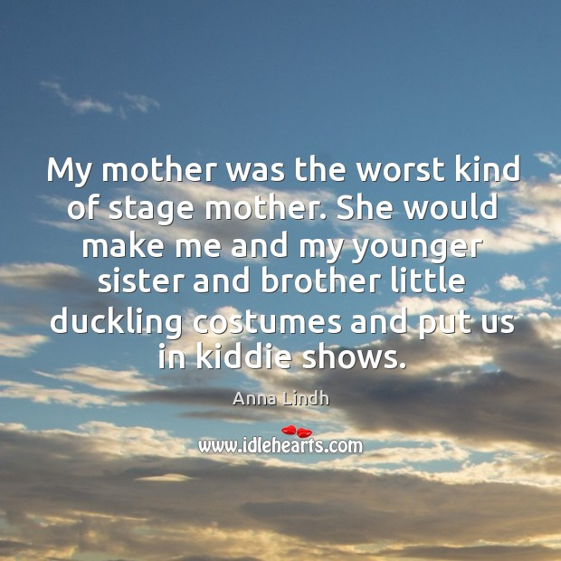 Image, My mother was the worst kind of stage mother.