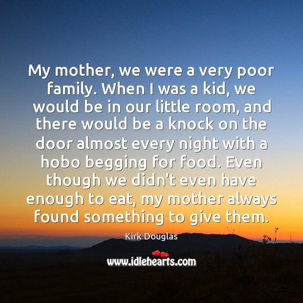 My mother, we were a very poor family. When I was a Kirk Douglas Picture Quote