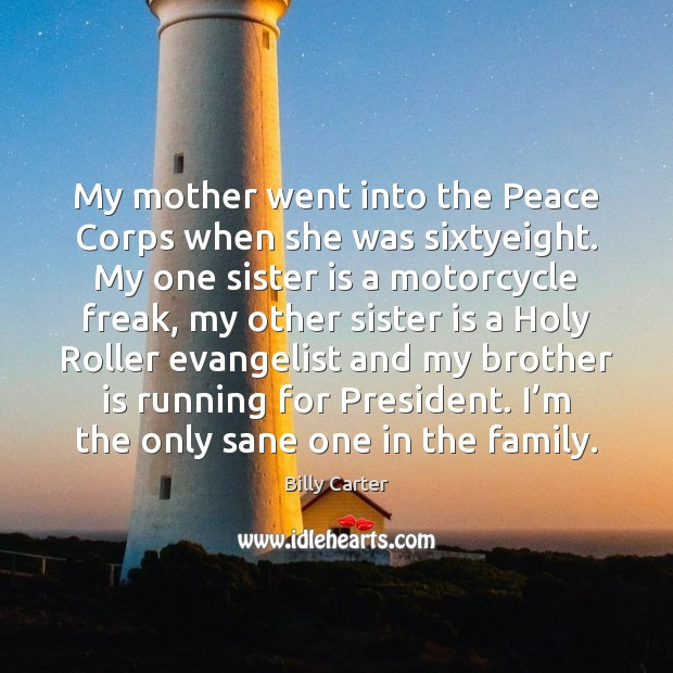 My mother went into the Peace Corps when she was sixtyeight. My Sister Quotes Image