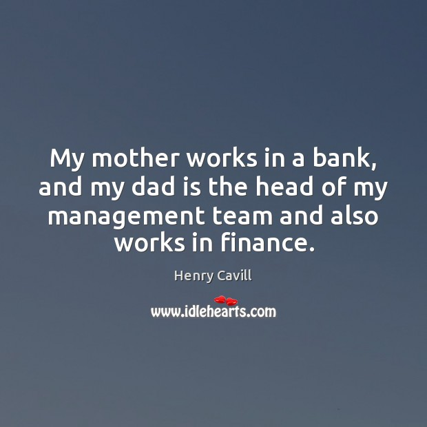 My mother works in a bank, and my dad is the head Finance Quotes Image