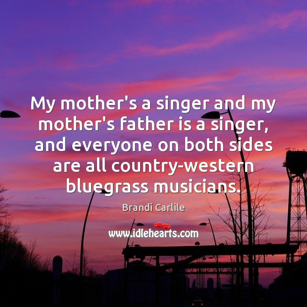 My mother's a singer and my mother's father is a singer, and Image