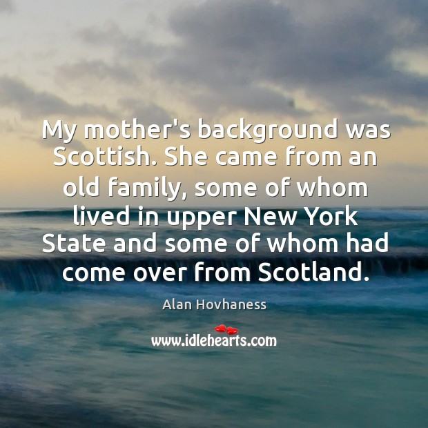 Image, My mother's background was Scottish. She came from an old family, some