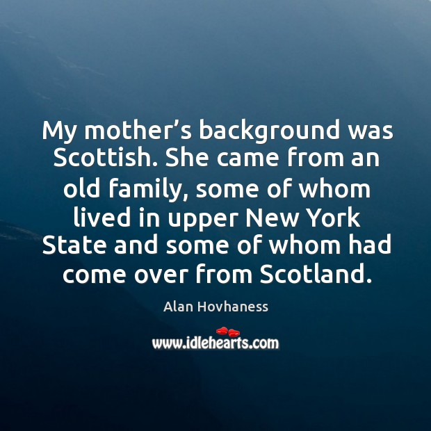 My mother's background was scottish. She came from an old family, some of whom lived in upper Image