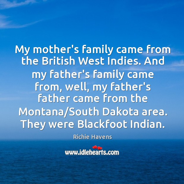 My mother's family came from the British West Indies. And my father's Richie Havens Picture Quote