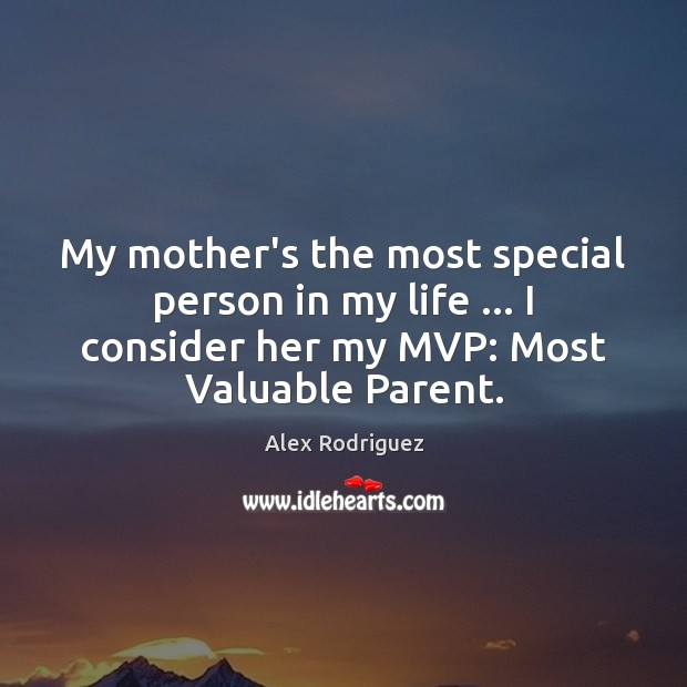 My mother's the most special person in my life … I consider her Image