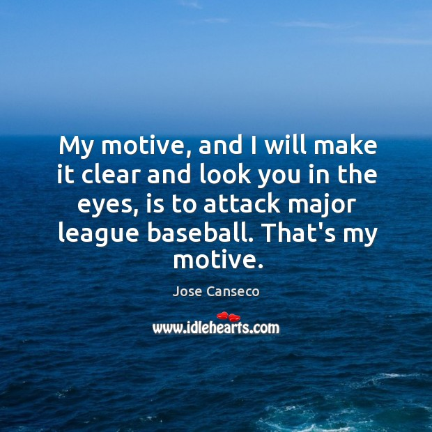 My motive, and I will make it clear and look you in Image