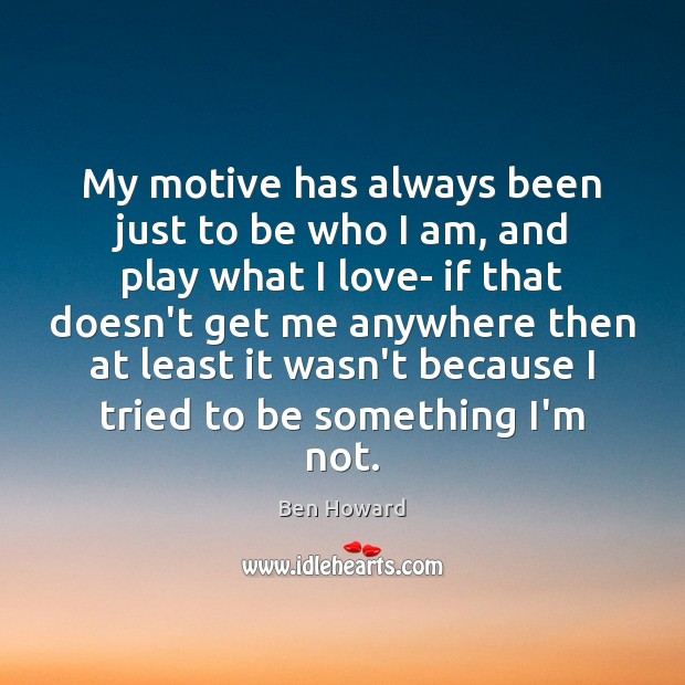 My motive has always been just to be who I am, and Image