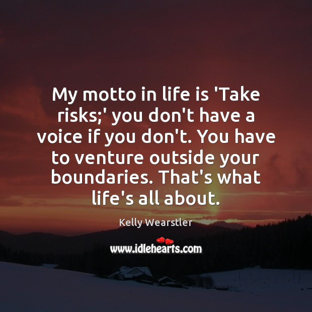 Image, My motto in life is 'Take risks;' you don't have a
