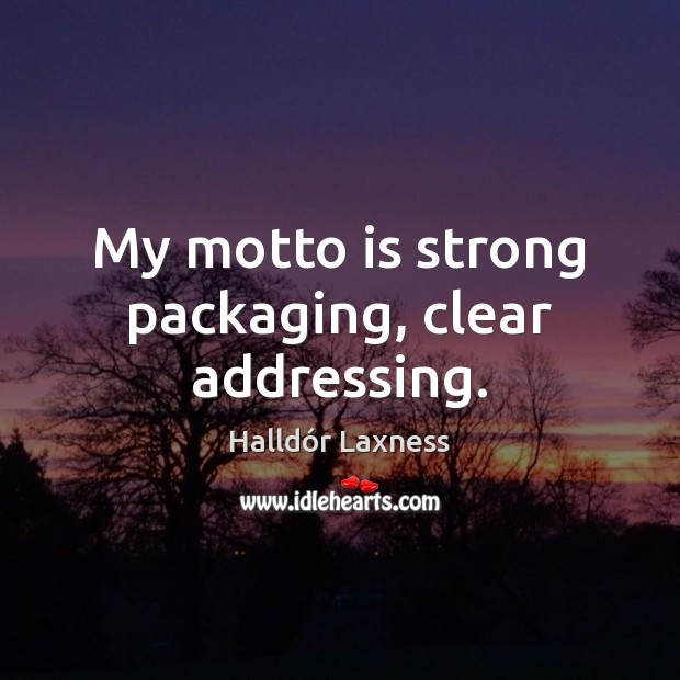 My motto is strong packaging, clear addressing. Image