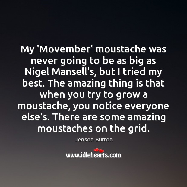 My 'Movember' moustache was never going to be as big as Nigel Jenson Button Picture Quote