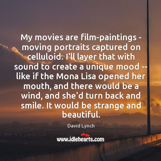 Image, My movies are film-paintings – moving portraits captured on celluloid. I'll layer