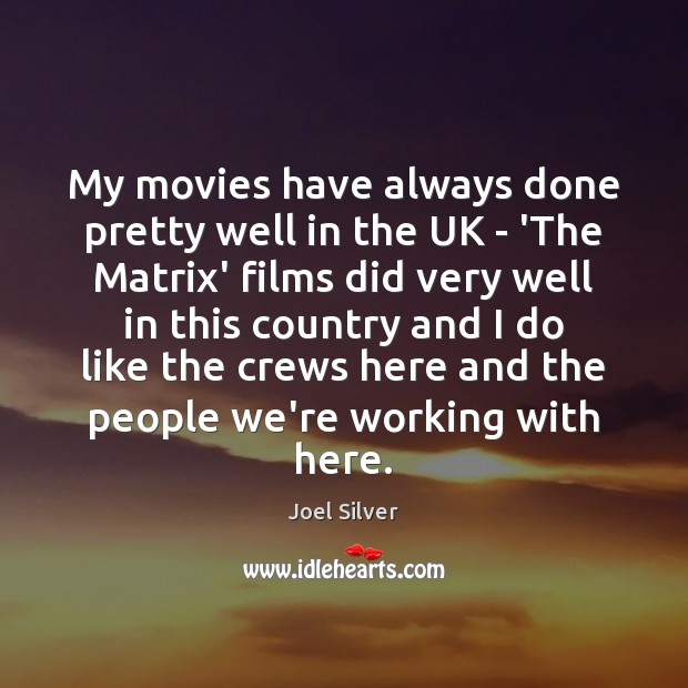 My movies have always done pretty well in the UK – 'The Image