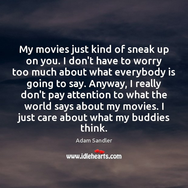 My movies just kind of sneak up on you. I don't have Adam Sandler Picture Quote