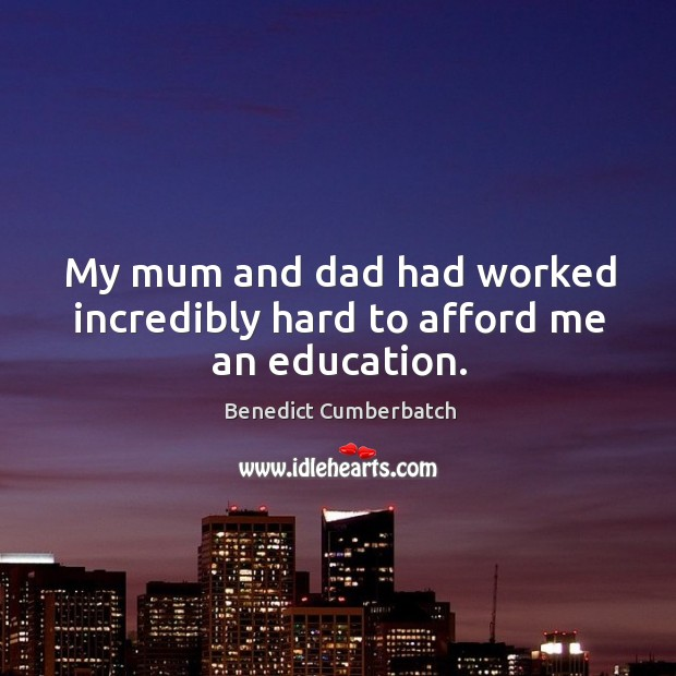 Image, My mum and dad had worked incredibly hard to afford me an education.