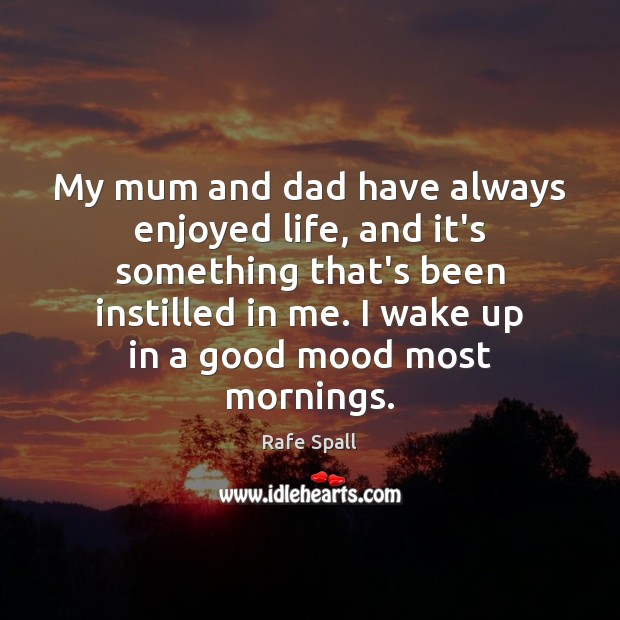 My mum and dad have always enjoyed life, and it's something that's Rafe Spall Picture Quote