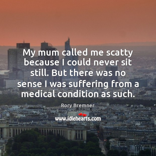 Image, My mum called me scatty because I could never sit still. But