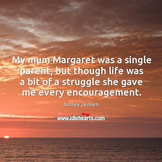 My mum Margaret was a single parent, but though life was a Ashley Jensen Picture Quote
