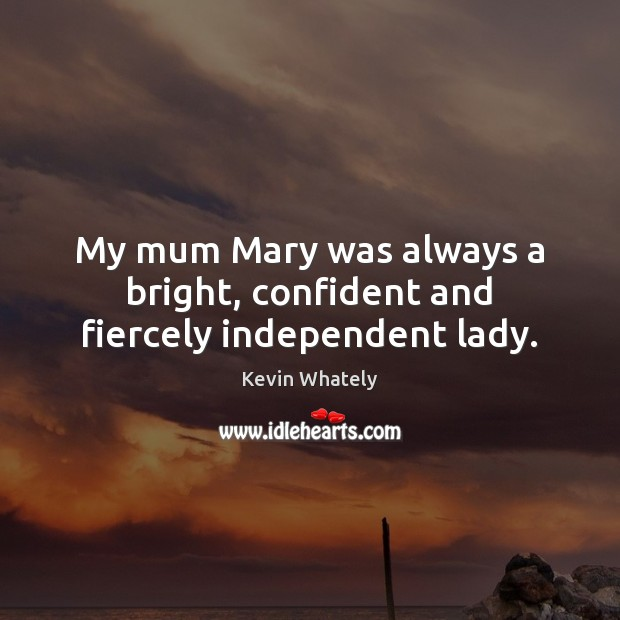 My mum Mary was always a bright, confident and fiercely independent lady. Image