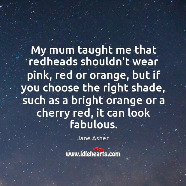 My mum taught me that redheads shouldn't wear pink, red or orange, Image